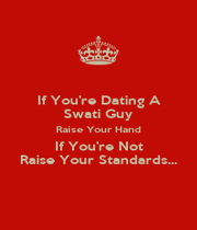 If You're Dating A Swati Guy Raise Your Hand If You're Not Raise Your Standards... - Personalised Poster A1 size