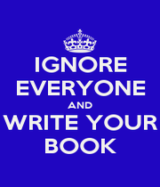 IGNORE EVERYONE AND WRITE YOUR BOOK - Personalised Poster A4 size