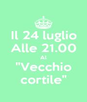 """Il 24 luglio Alle 21.00 Al """"Vecchio cortile"""" - Personalised Poster A4 size"""