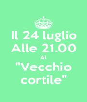 """Il 24 luglio Alle 21.00 Al """"Vecchio cortile"""" - Personalised Poster A1 size"""