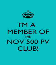 I'M A  MEMBER OF THE  NOV 500 PV CLUB! - Personalised Poster A1 size