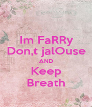 Im FaRRy Don,t jalOuse AND Keep Breath - Personalised Poster A1 size