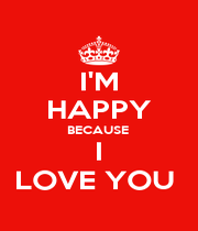 I'M HAPPY BECAUSE  I LOVE YOU  - Personalised Poster A4 size