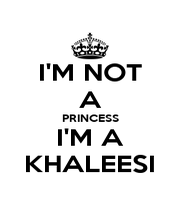 I'M NOT A PRINCESS I'M A KHALEESI - Personalised Poster A4 size