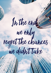 In the end,  we only regret the chances we didn't take - Personalised Poster A4 size
