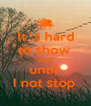 It´s hard to show  CARE  until  I not stop  - Personalised Poster A1 size