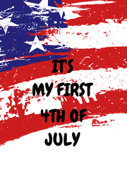 IT'S MY FIRST  4TH OF JULY - Personalised Poster A4 size