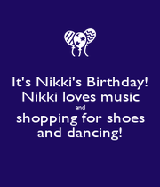 It's Nikki's Birthday! Nikki loves music and shopping for shoes and dancing! - Personalised Poster A4 size