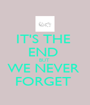 IT'S THE  END  BUT  WE NEVER  FORGET  - Personalised Poster A1 size