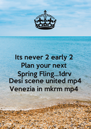Its never 2 early 2  Plan your next  Spring Fling...1drv Desi scene united mp4 Venezia in mkrm mp4  - Personalised Poster A1 size