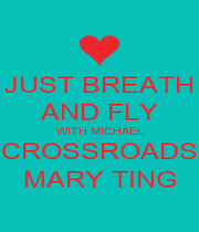 JUST BREATH AND FLY WITH MICHAEL CROSSROADS MARY TING - Personalised Poster A4 size