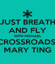 JUST BREATH AND FLY WITH MICHAEL CROSSROADS  MARY TING - Personalised Poster A1 size