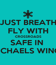 JUST BREATH FLY WITH CROSSROADS SAFE IN  MICHAELS WINGS - Personalised Poster A4 size