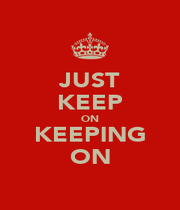 JUST KEEP ON KEEPING ON - Personalised Poster A1 size