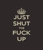 JUST SHUT THE FUCK UP - Personalised Poster A1 size