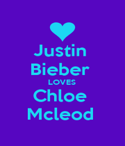 Justin  Bieber  LOVES  Chloe  Mcleod  - Personalised Poster A1 size