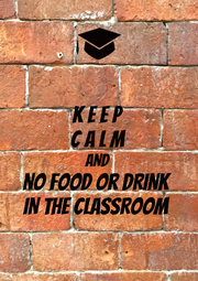 K E E P  C A L M AND NO FOOD or DRINK IN THE CLASSROOM - Personalised Poster A4 size