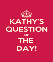 KATHY'S QUESTION OF THE  DAY! - Personalised Poster A4 size