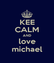 KEE CALM AND love michael - Personalised Poster A1 size