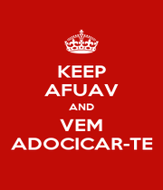 KEEP AFUAV AND VEM ADOCICAR-TE - Personalised Poster A4 size