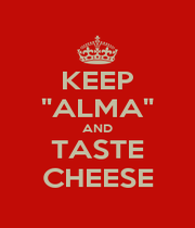 """KEEP """"ALMA"""" AND TASTE CHEESE - Personalised Poster A1 size"""