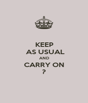 KEEP  AS USUAL AND CARRY ON ? - Personalised Poster A4 size