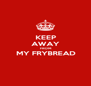 KEEP AWAY FROM MY FRYBREAD  - Personalised Poster A1 size