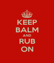 KEEP BALM AND RUB ON - Personalised Poster A1 size