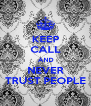 KEEP CALL AND NEVER TRUST PEOPLE - Personalised Poster A1 size