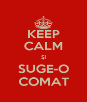 KEEP CALM ŞI SUGE-O COMAT - Personalised Poster A1 size