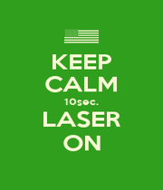 KEEP CALM 10sec. LASER ON - Personalised Poster A4 size