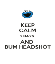 KEEP CALM 2 DAYS  AND  BUM HEADSHOT - Personalised Poster A4 size