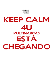 KEEP CALM 4U MULTIMARCAS ESTÁ CHEGANDO - Personalised Poster A1 size