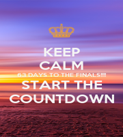 KEEP CALM 63 DAYS TO THE FINALS!!!! START THE COUNTDOWN - Personalised Poster A1 size