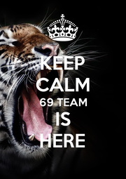 KEEP CALM 69 TEAM IS HERE - Personalised Poster A4 size