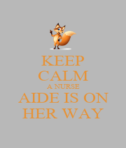 KEEP CALM A NURSE AIDE IS ON HER WAY - Personalised Poster A1 size