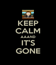 KEEP CALM AAAND IT'S GONE - Personalised Poster A1 size
