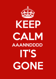 KEEP CALM AAANNDDDD IT'S GONE - Personalised Poster A4 size