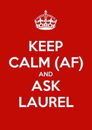 KEEP CALM (AF) AND ASK LAUREL - Personalised Poster A1 size