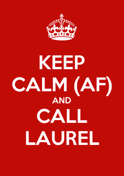 KEEP CALM (AF) AND CALL LAUREL - Personalised Poster A1 size