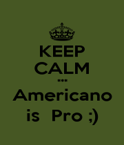 KEEP CALM *** Americano is  Pro ;) - Personalised Poster A4 size