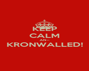 KEEP CALM AN-- KRONWALLED!  - Personalised Poster A1 size