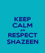 KEEP CALM AN RESPECT SHAZEEN - Personalised Poster A1 size