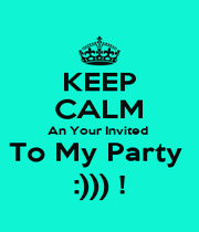 KEEP CALM An Your Invited  To My Party  :))) ! - Personalised Poster A1 size