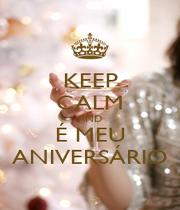 KEEP CALM AND É MEU ANIVERSÁRIO - Personalised Poster A1 size