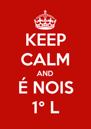KEEP CALM AND É NOIS 1° L - Personalised Poster A1 size