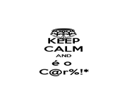 KEEP CALM AND é o  C@r%!* - Personalised Poster A1 size