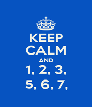 KEEP CALM AND 1, 2, 3, 5, 6, 7, - Personalised Poster A1 size