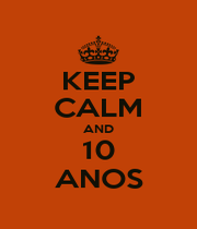 KEEP CALM AND 10 ANOS - Personalised Poster A4 size