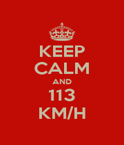 KEEP CALM AND 113 KM/H - Personalised Poster A1 size